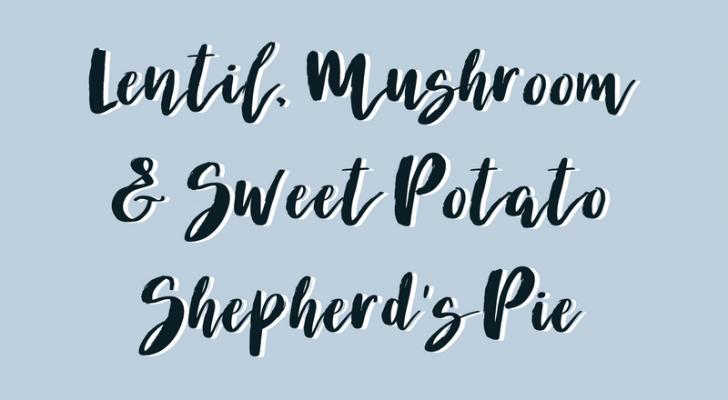 Lentil, Mushroom, & Sweet Potato Shepherd's Pie